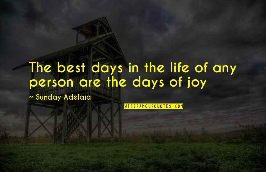 Best Days Of My Life Quotes By Sunday Adelaja: The best days in the life of any