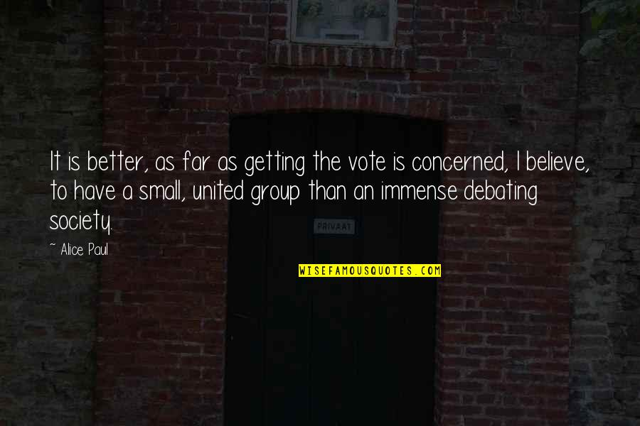 Best Debating Quotes By Alice Paul: It is better, as far as getting the