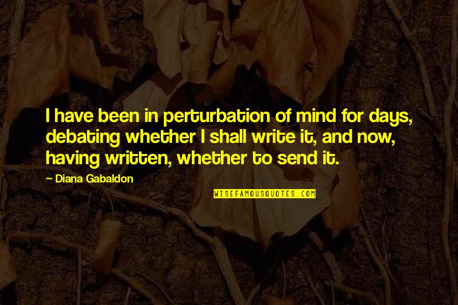 Best Debating Quotes By Diana Gabaldon: I have been in perturbation of mind for