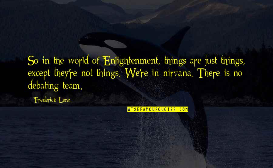 Best Debating Quotes By Frederick Lenz: So in the world of Enlightenment, things are