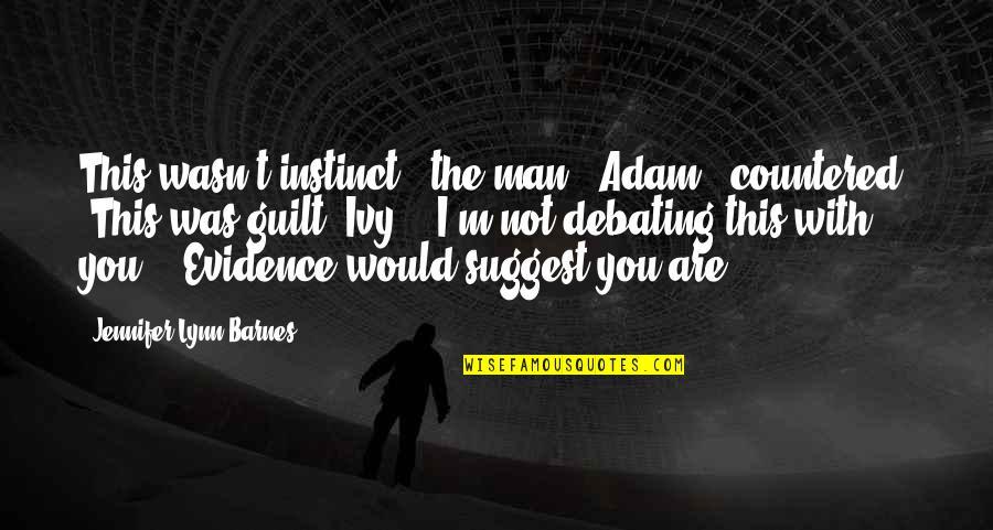 "Best Debating Quotes By Jennifer Lynn Barnes: This wasn't instinct,"" the man - Adam -"