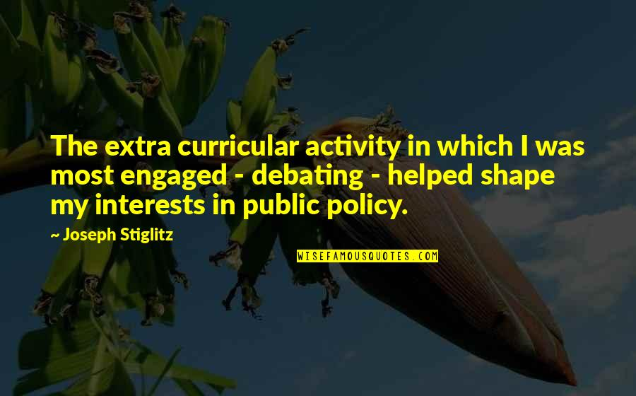 Best Debating Quotes By Joseph Stiglitz: The extra curricular activity in which I was