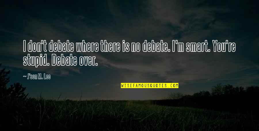 Best Debating Quotes By J'son M. Lee: I don't debate where there is no debate.