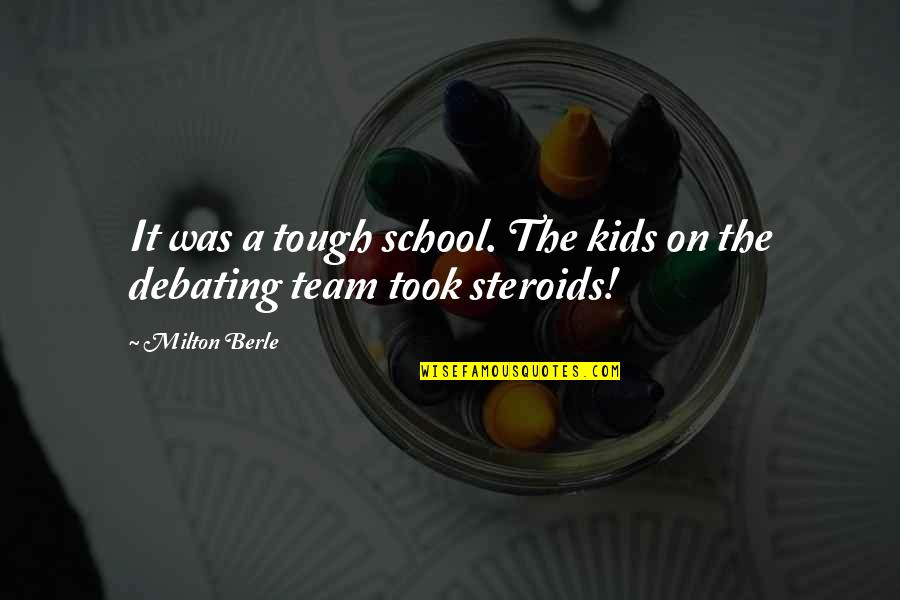Best Debating Quotes By Milton Berle: It was a tough school. The kids on