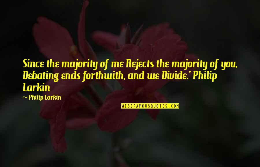 Best Debating Quotes By Philip Larkin: Since the majority of me Rejects the majority