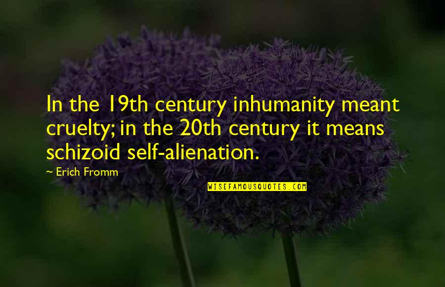 Best Debutant Quotes By Erich Fromm: In the 19th century inhumanity meant cruelty; in