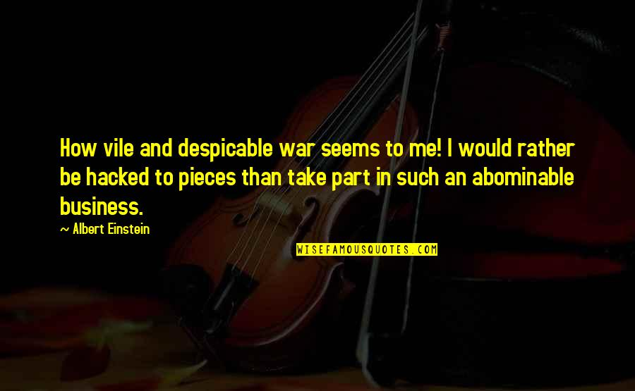 Best Despicable Me Quotes By Albert Einstein: How vile and despicable war seems to me!