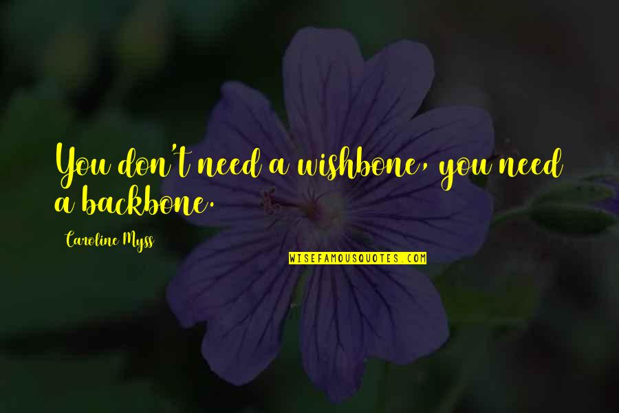 Best Despicable Me Quotes By Caroline Myss: You don't need a wishbone, you need a