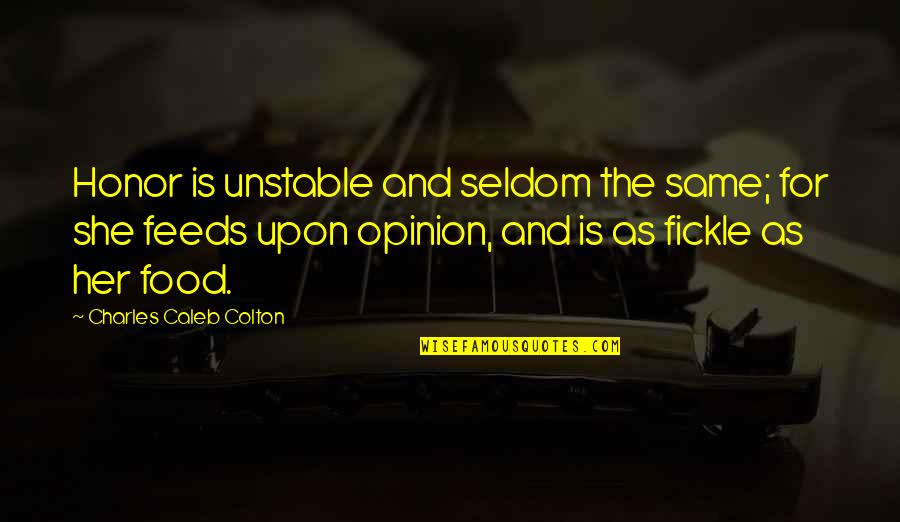 Best Despicable Me Quotes By Charles Caleb Colton: Honor is unstable and seldom the same; for