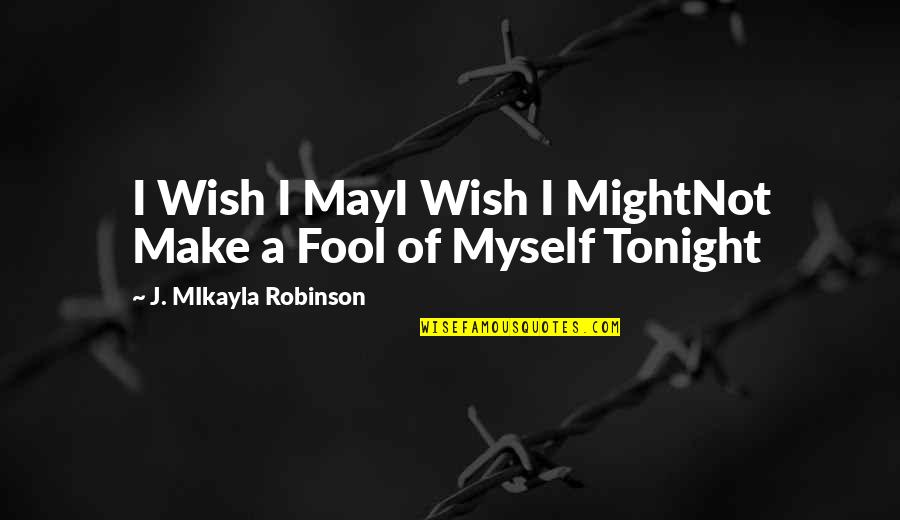 Best Despicable Me Quotes By J. MIkayla Robinson: I Wish I MayI Wish I MightNot Make