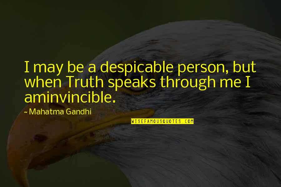 Best Despicable Me Quotes By Mahatma Gandhi: I may be a despicable person, but when