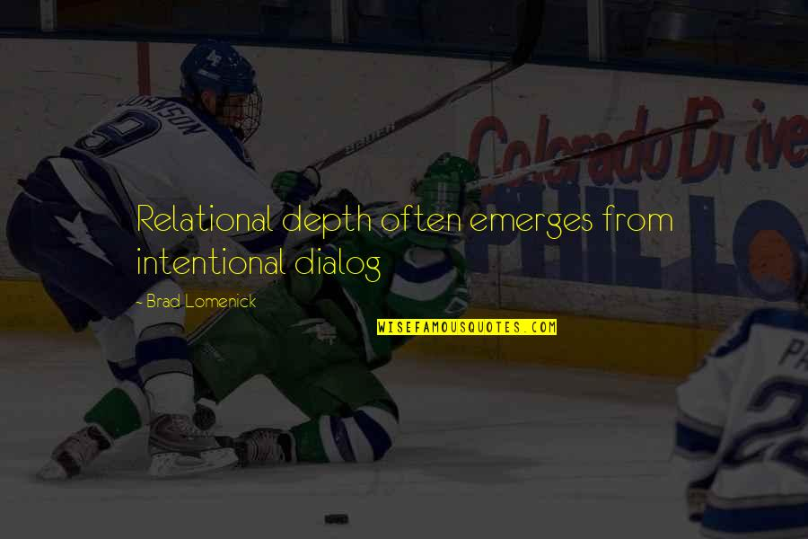 Best Dialog Quotes By Brad Lomenick: Relational depth often emerges from intentional dialog