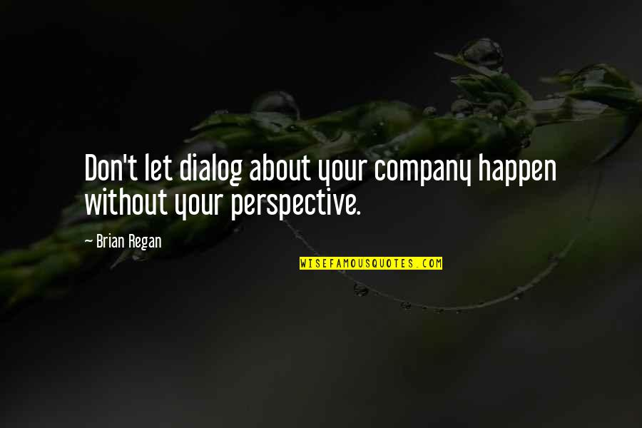 Best Dialog Quotes By Brian Regan: Don't let dialog about your company happen without