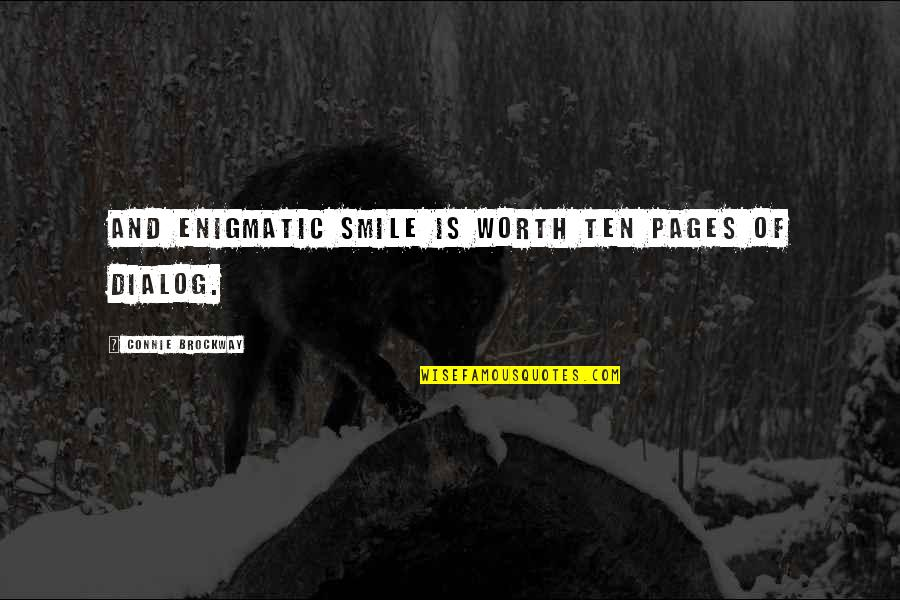 Best Dialog Quotes By Connie Brockway: And enigmatic smile is worth ten pages of