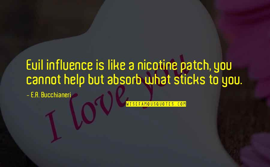 Best Dialog Quotes By E.A. Bucchianeri: Evil influence is like a nicotine patch, you