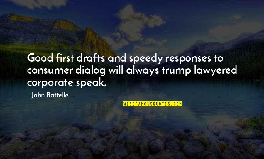Best Dialog Quotes By John Battelle: Good first drafts and speedy responses to consumer