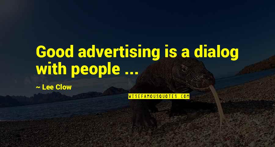 Best Dialog Quotes By Lee Clow: Good advertising is a dialog with people ...