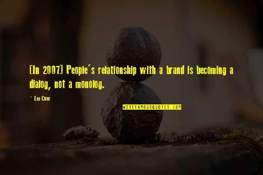 Best Dialog Quotes By Lee Clow: [In 2007] People's relationship with a brand is