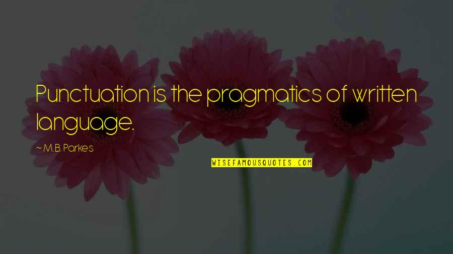 Best Dialog Quotes By M.B. Parkes: Punctuation is the pragmatics of written language.