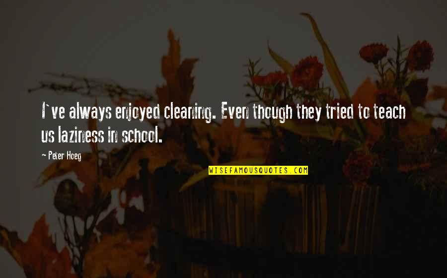 Best Dialog Quotes By Peter Hoeg: I've always enjoyed cleaning. Even though they tried