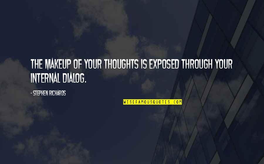Best Dialog Quotes By Stephen Richards: The makeup of your thoughts is exposed through