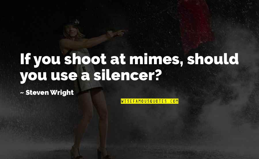 Best Dialog Quotes By Steven Wright: If you shoot at mimes, should you use