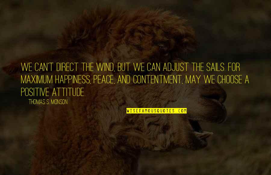 Best Dialog Quotes By Thomas S. Monson: We can't direct the wind, but we can
