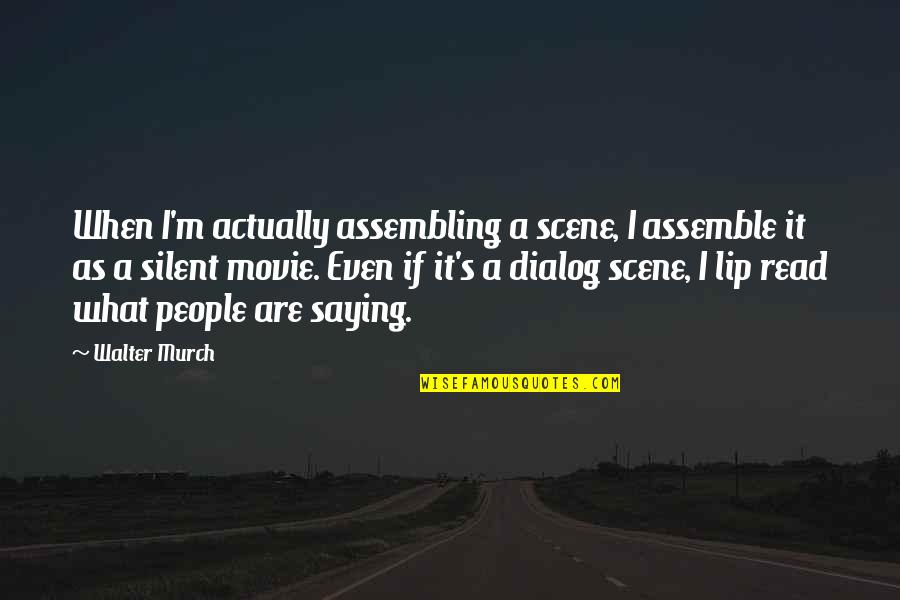 Best Dialog Quotes By Walter Murch: When I'm actually assembling a scene, I assemble