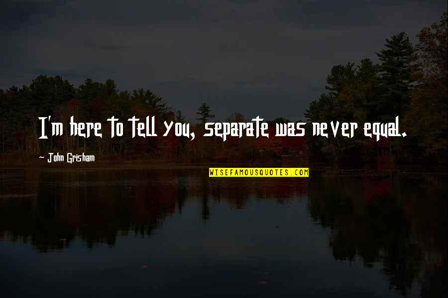 Best Digital Design Quotes By John Grisham: I'm here to tell you, separate was never