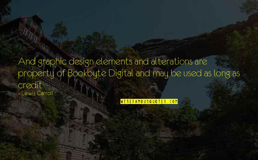 Best Digital Design Quotes By Lewis Carroll: And graphic design elements and alterations are property