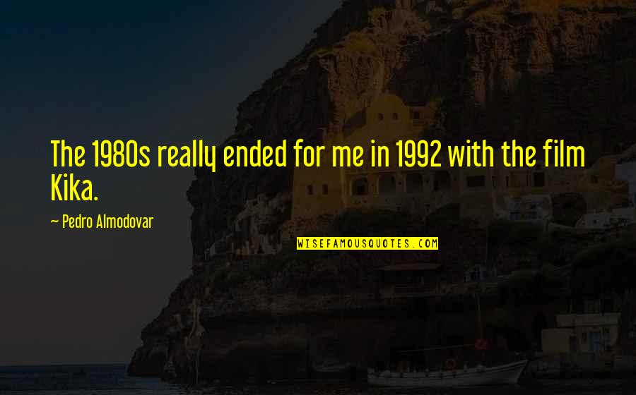 Best Digital Design Quotes By Pedro Almodovar: The 1980s really ended for me in 1992