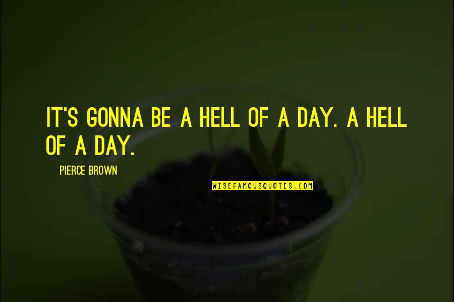 Best Digital Design Quotes By Pierce Brown: It's gonna be a hell of a day.