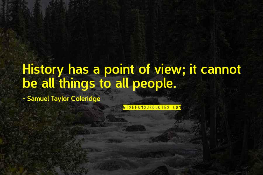 Best Digital Design Quotes By Samuel Taylor Coleridge: History has a point of view; it cannot