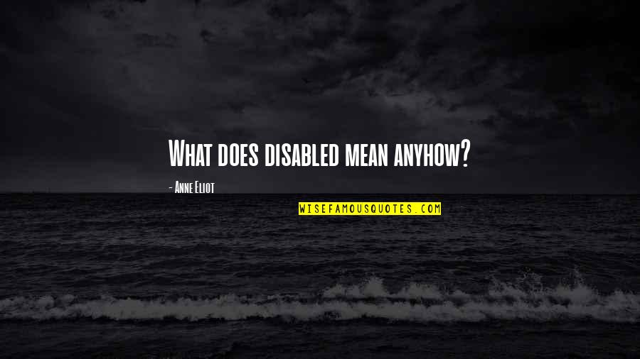 Best Disabled Quotes By Anne Eliot: What does disabled mean anyhow?