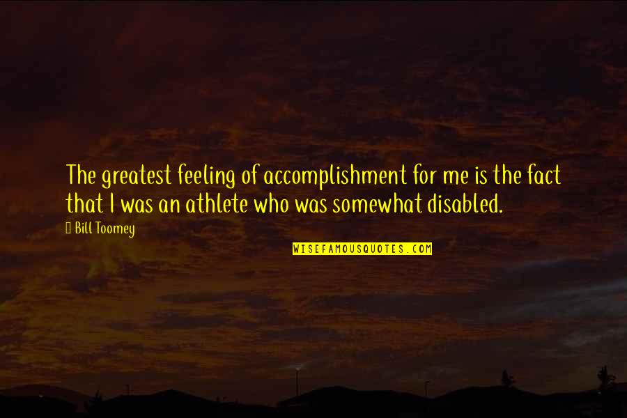 Best Disabled Quotes By Bill Toomey: The greatest feeling of accomplishment for me is