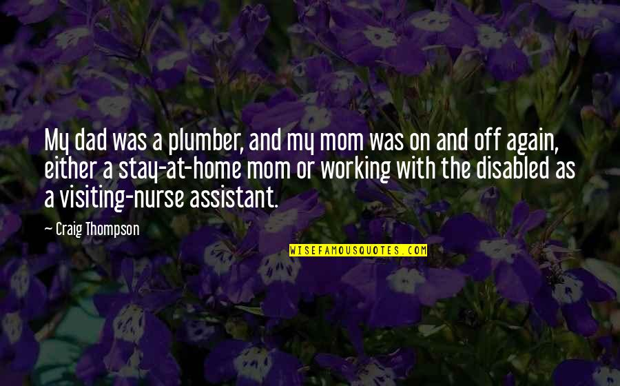 Best Disabled Quotes By Craig Thompson: My dad was a plumber, and my mom