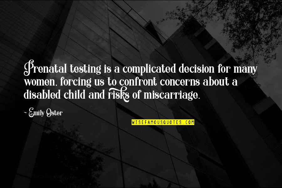 Best Disabled Quotes By Emily Oster: Prenatal testing is a complicated decision for many