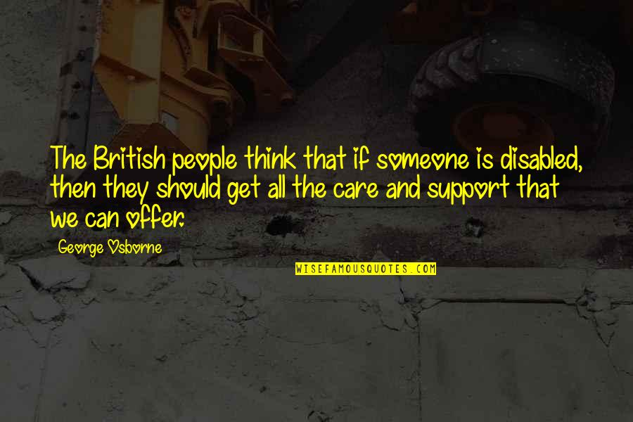 Best Disabled Quotes By George Osborne: The British people think that if someone is