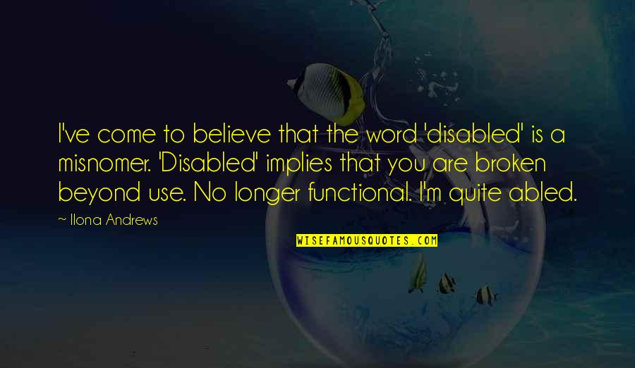 Best Disabled Quotes By Ilona Andrews: I've come to believe that the word 'disabled'