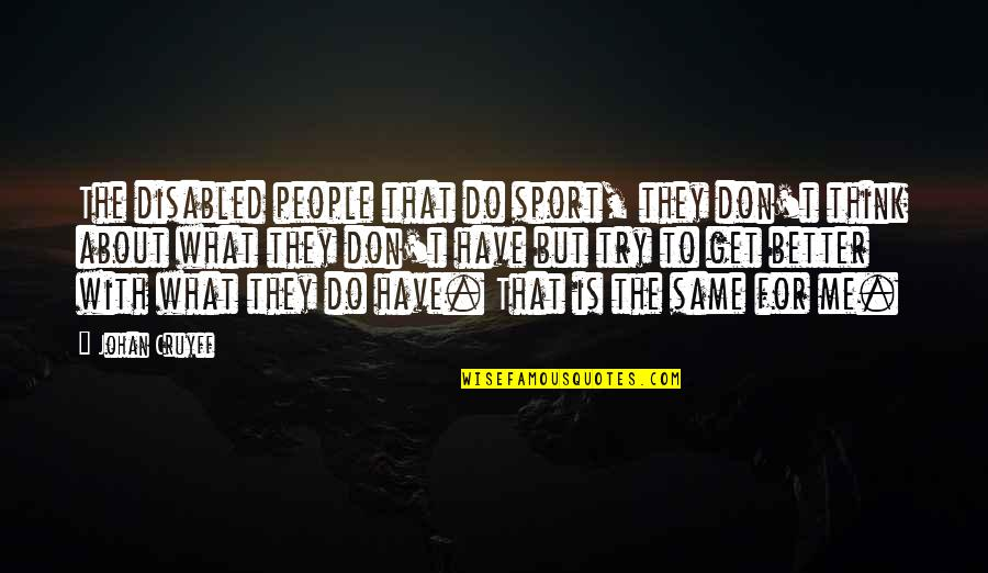 Best Disabled Quotes By Johan Cruyff: The disabled people that do sport, they don't