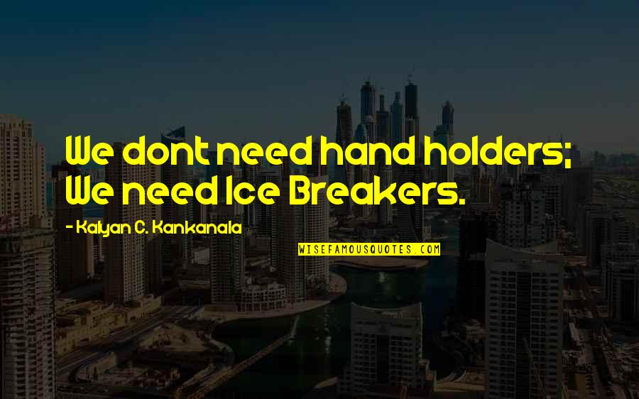 Best Disabled Quotes By Kalyan C. Kankanala: We dont need hand holders; We need Ice