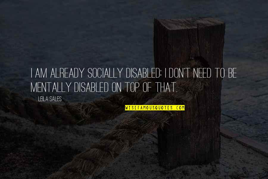 Best Disabled Quotes By Leila Sales: I am already socially disabled; I don't need