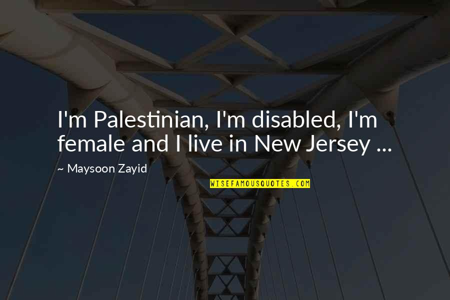 Best Disabled Quotes By Maysoon Zayid: I'm Palestinian, I'm disabled, I'm female and I