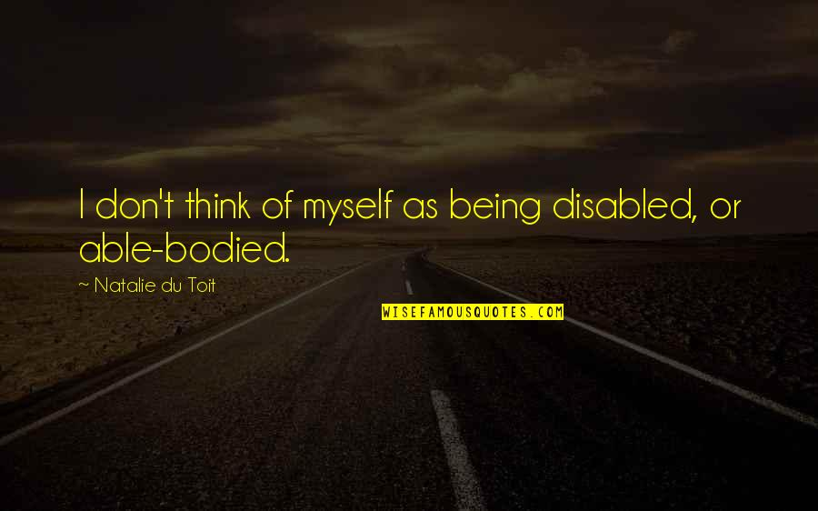 Best Disabled Quotes By Natalie Du Toit: I don't think of myself as being disabled,