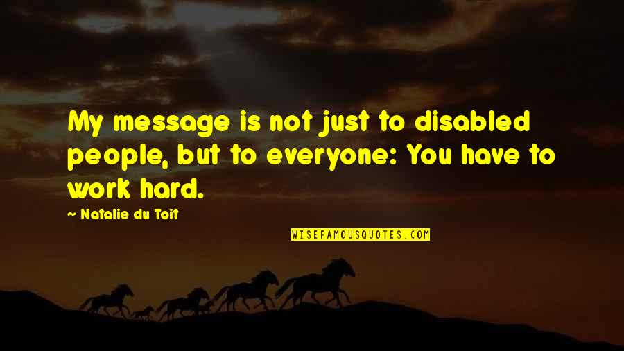 Best Disabled Quotes By Natalie Du Toit: My message is not just to disabled people,