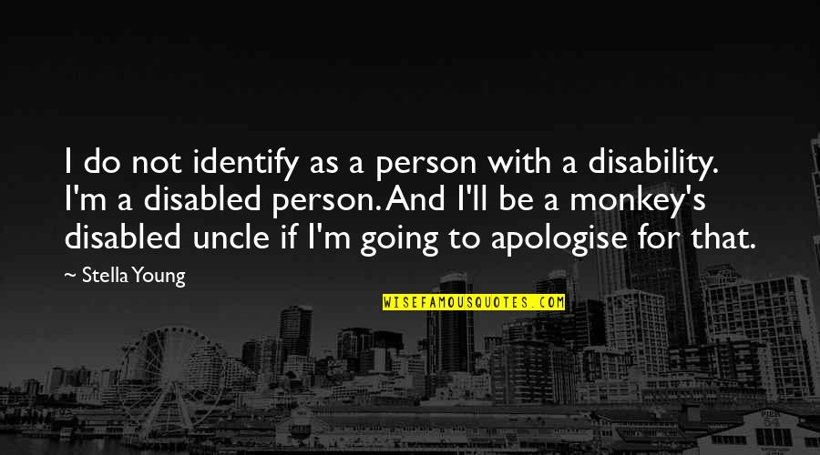 Best Disabled Quotes By Stella Young: I do not identify as a person with