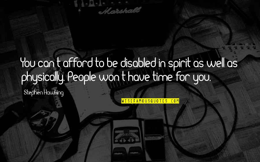 Best Disabled Quotes By Stephen Hawking: You can't afford to be disabled in spirit