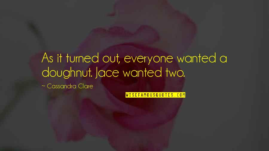 Best Donut Quotes By Cassandra Clare: As it turned out, everyone wanted a doughnut.