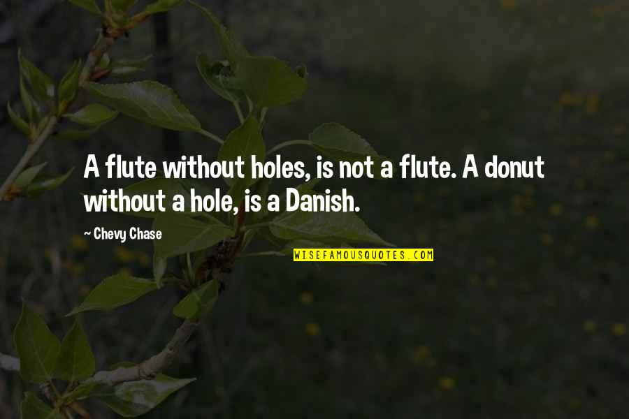 Best Donut Quotes By Chevy Chase: A flute without holes, is not a flute.