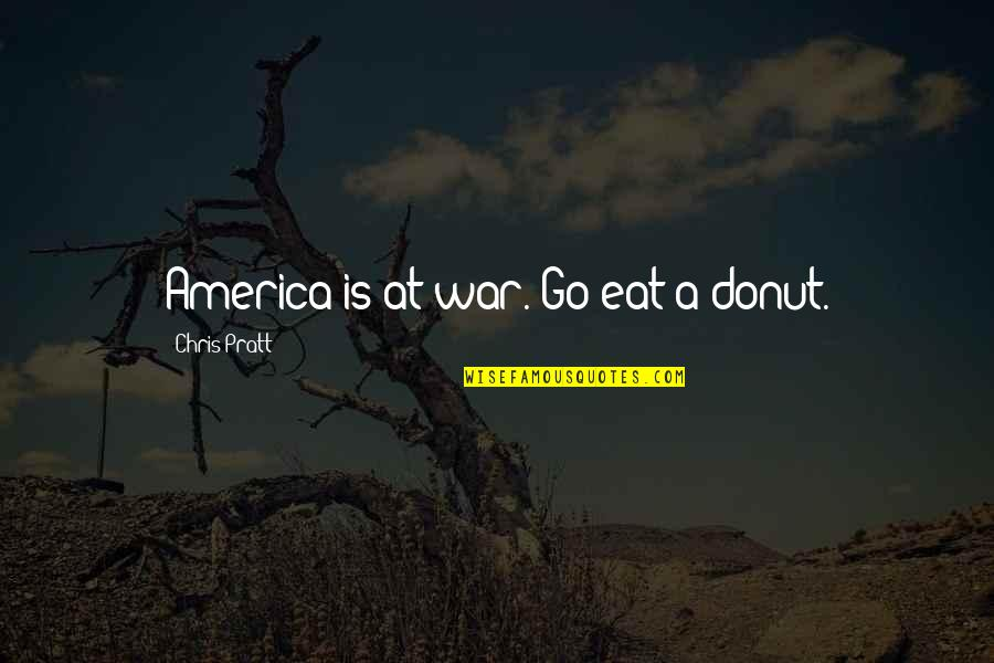 Best Donut Quotes By Chris Pratt: America is at war. Go eat a donut.